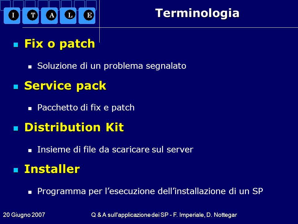 20 Giugno 2007Q & A sull'applicazione dei SP - F. Imperiale, D. NottegarTerminologia Fix o patch Fix o patch Soluzione di un problema segnalato Servic