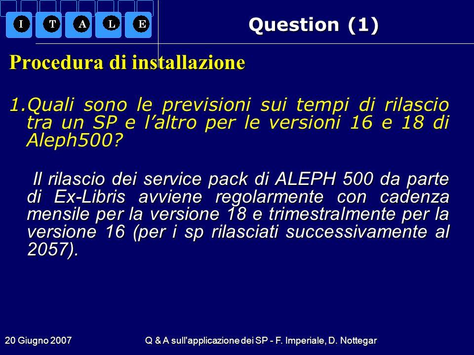 20 Giugno 2007Q & A sull'applicazione dei SP - F. Imperiale, D. Nottegar Question (1) Procedura di installazione 1. 1.Quali sono le previsioni sui tem