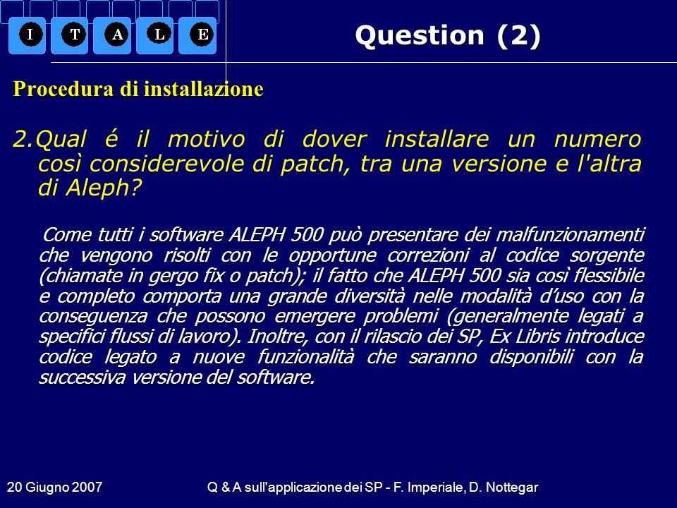 20 Giugno 2007Q & A sull'applicazione dei SP - F. Imperiale, D. Nottegar Question (2) Procedura di installazione 2.Qual é il motivo di dover installar