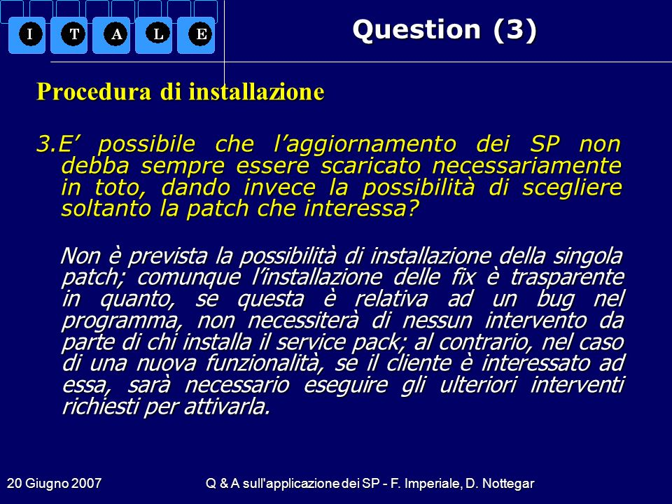20 Giugno 2007Q & A sull'applicazione dei SP - F. Imperiale, D. Nottegar Question (3) Procedura di installazione 3.E possibile che laggiornamento dei