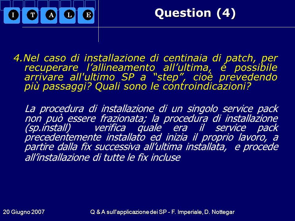 20 Giugno 2007Q & A sull'applicazione dei SP - F. Imperiale, D. Nottegar Question (4) 4. 4.Nel caso di installazione di centinaia di patch, per recupe