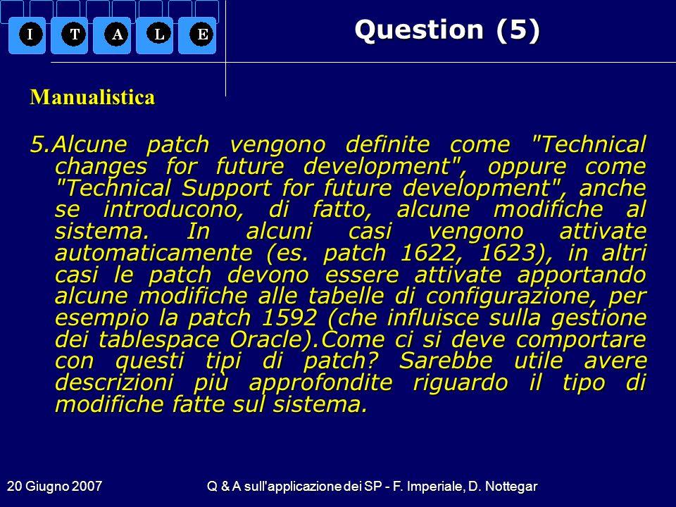 20 Giugno 2007Q & A sull'applicazione dei SP - F. Imperiale, D. Nottegar Question (5) Manualistica 5.Alcune patch vengono definite come