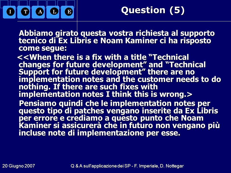 20 Giugno 2007Q & A sull'applicazione dei SP - F. Imperiale, D. Nottegar Question (5) Abbiamo girato questa vostra richiesta al supporto tecnico di Ex