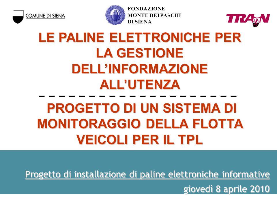 Progetto di installazione di paline elettroniche informative giovedì 8 aprile 2010 FONDAZIONE MONTE DEI PASCHI DI SIENA LE PALINE ELETTRONICHE PER LA