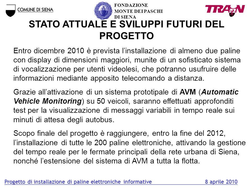 STATO ATTUALE E SVILUPPI FUTURI DEL PROGETTO Entro dicembre 2010 è prevista linstallazione di almeno due paline con display di dimensioni maggiori, mu