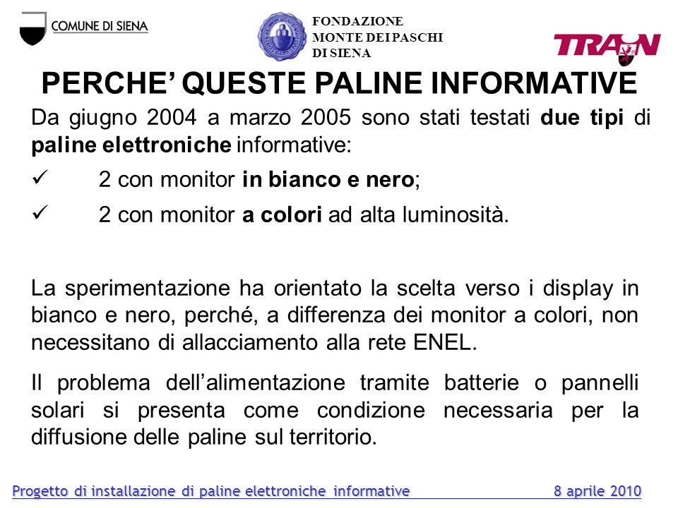 PERCHE QUESTE PALINE INFORMATIVE Da giugno 2004 a marzo 2005 sono stati testati due tipi di paline elettroniche informative: 2 con monitor in bianco e