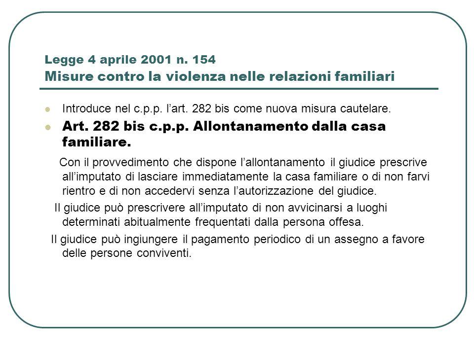 Legge 4 aprile 2001 n. 154 Misure contro la violenza nelle relazioni familiari Introduce nel c.p.p. lart. 282 bis come nuova misura cautelare. Art. 28