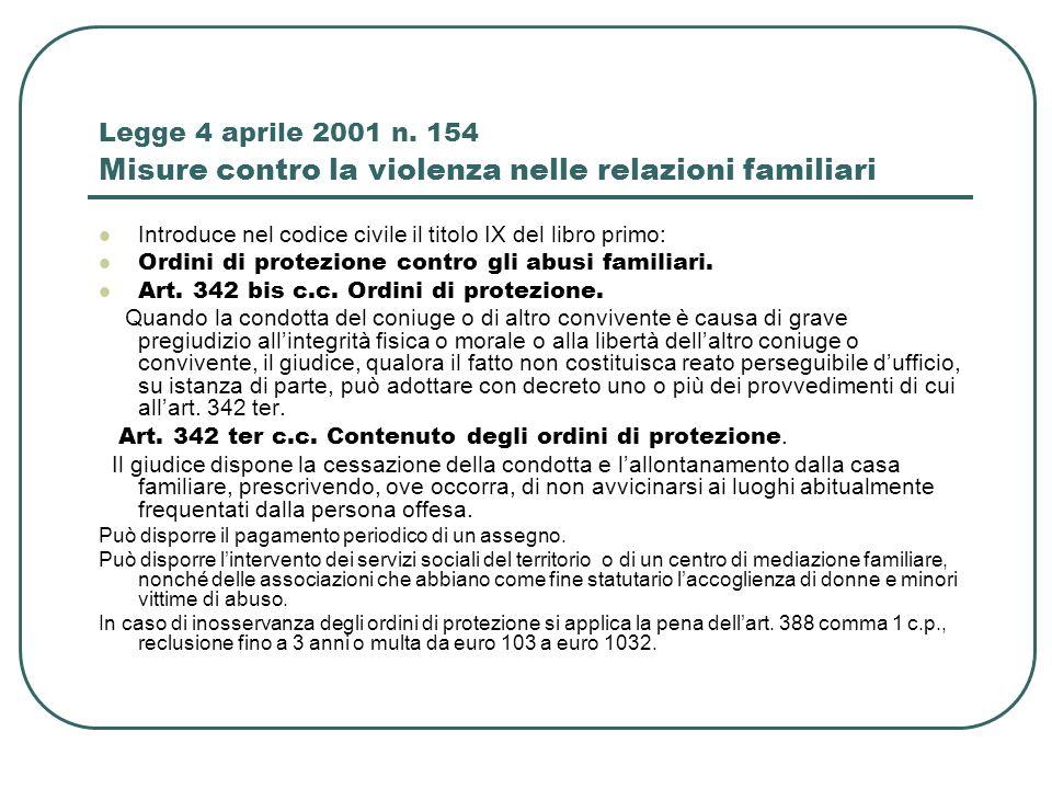 Legge 4 aprile 2001 n. 154 Misure contro la violenza nelle relazioni familiari Introduce nel codice civile il titolo IX del libro primo: Ordini di pro