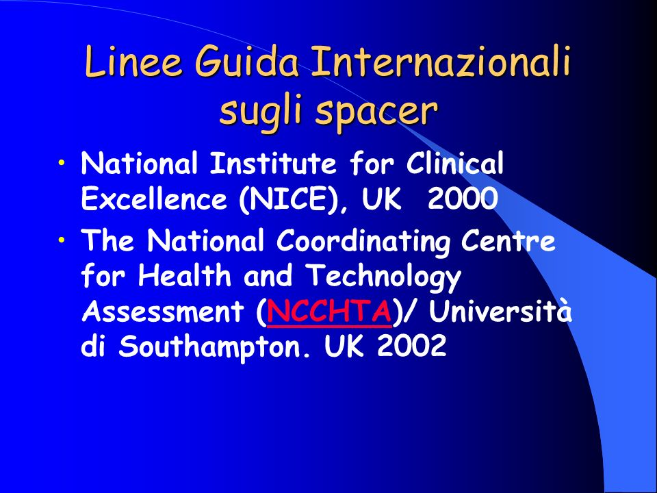 Linee Guida Internazionali sugli spacer National Institute for Clinical Excellence (NICE), UK 2000 The National Coordinating Centre for Health and Tec