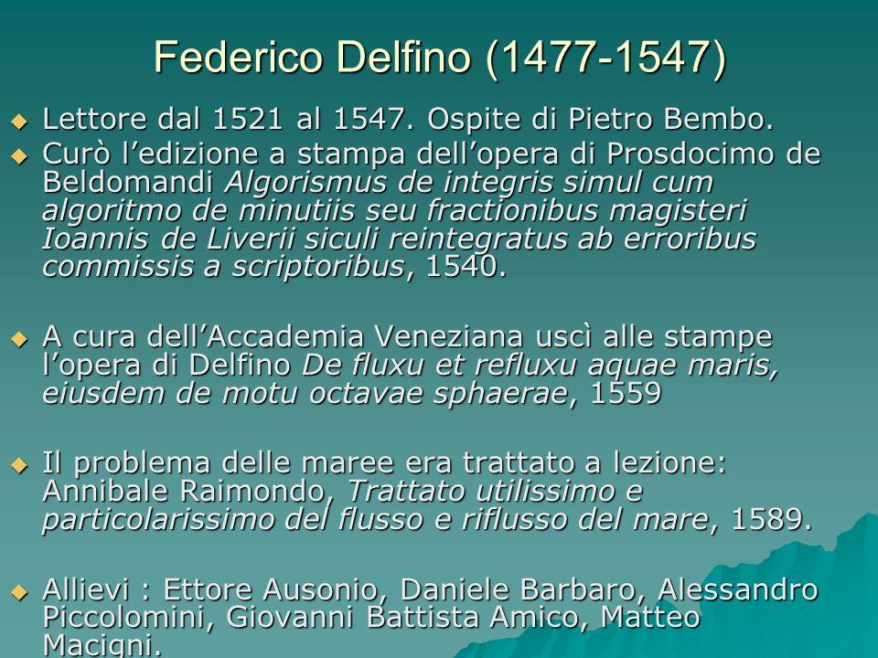 Federico Delfino (1477-1547) Lettore dal 1521 al 1547. Ospite di Pietro Bembo. Lettore dal 1521 al 1547. Ospite di Pietro Bembo. Curò ledizione a stam