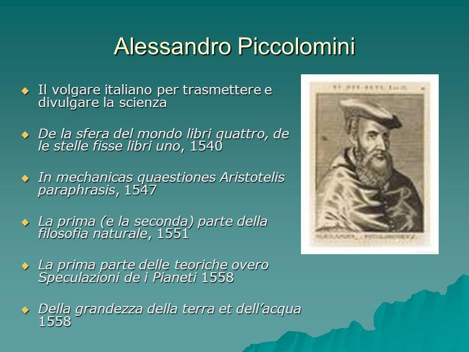 Alessandro Piccolomini Il volgare italiano per trasmettere e divulgare la scienza Il volgare italiano per trasmettere e divulgare la scienza De la sfe