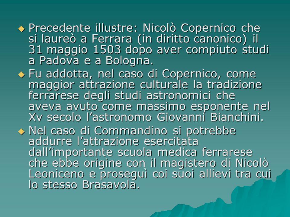 Precedente illustre: Nicolò Copernico che si laureò a Ferrara (in diritto canonico) il 31 maggio 1503 dopo aver compiuto studi a Padova e a Bologna. P