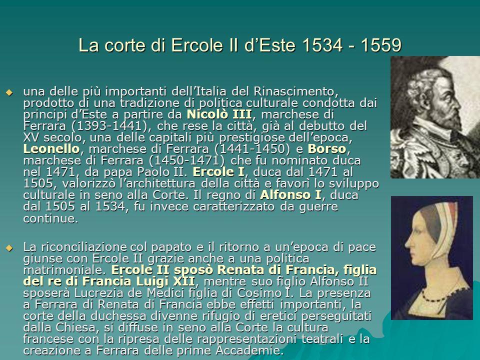 La corte di Ercole II dEste 1534 - 1559 una delle più importanti dellItalia del Rinascimento, prodotto di una tradizione di politica culturale condott