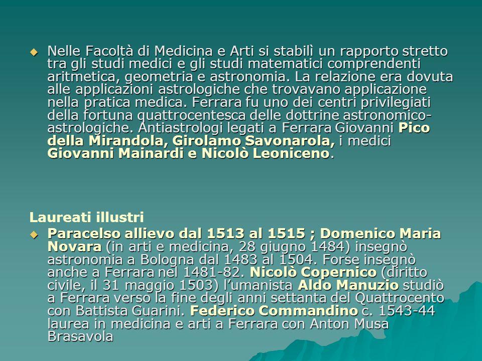 Nelle Facoltà di Medicina e Arti si stabilì un rapporto stretto tra gli studi medici e gli studi matematici comprendenti aritmetica, geometria e astro