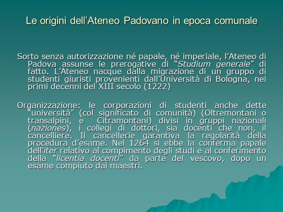 Sorto senza autorizzazione né papale, né imperiale, lAteneo di Padova assunse le prerogative di Studium generale di fatto. LAteneo nacque dalla migraz