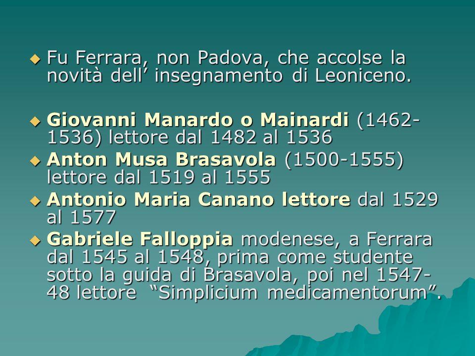 Fu Ferrara, non Padova, che accolse la novità dell insegnamento di Leoniceno. Fu Ferrara, non Padova, che accolse la novità dell insegnamento di Leoni
