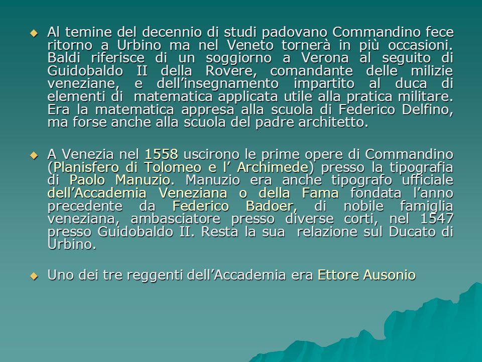 Al temine del decennio di studi padovano Commandino fece ritorno a Urbino ma nel Veneto tornerà in più occasioni. Baldi riferisce di un soggiorno a Ve