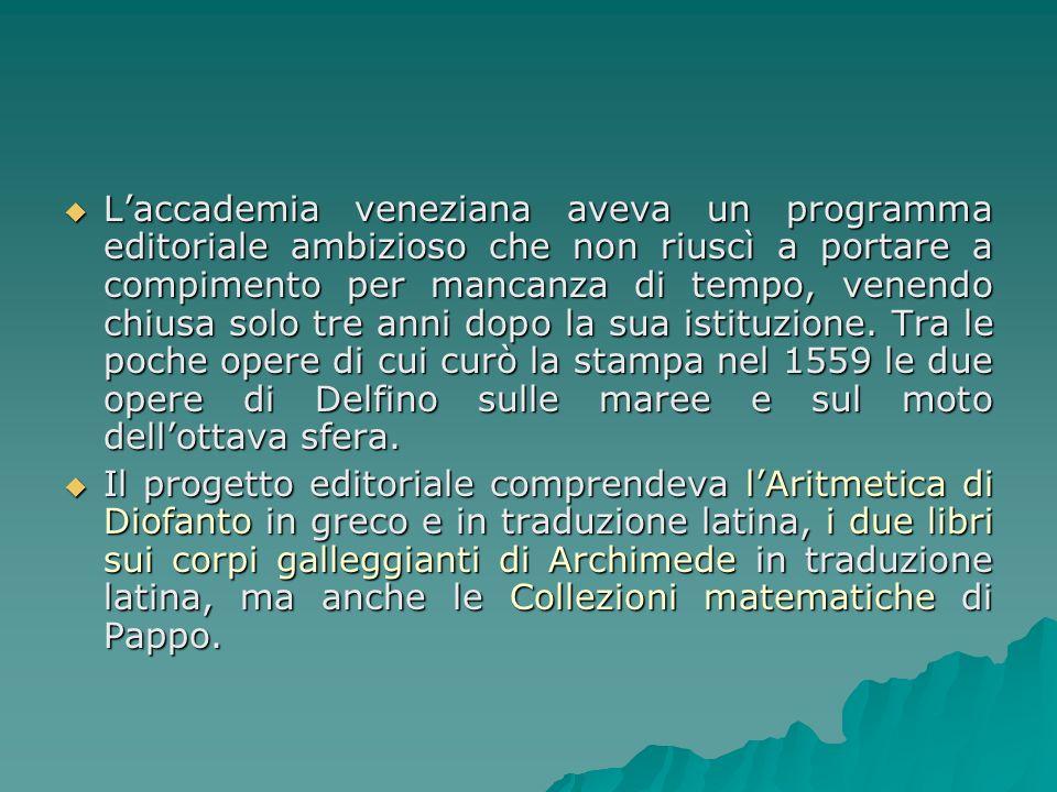 Laccademia veneziana aveva un programma editoriale ambizioso che non riuscì a portare a compimento per mancanza di tempo, venendo chiusa solo tre anni