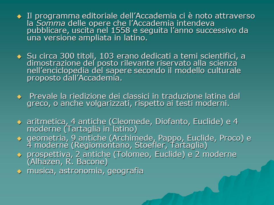 Il programma editoriale dellAccademia ci è noto attraverso la Somma delle opere che lAccademia intendeva pubblicare, uscita nel 1558 e seguita lanno s