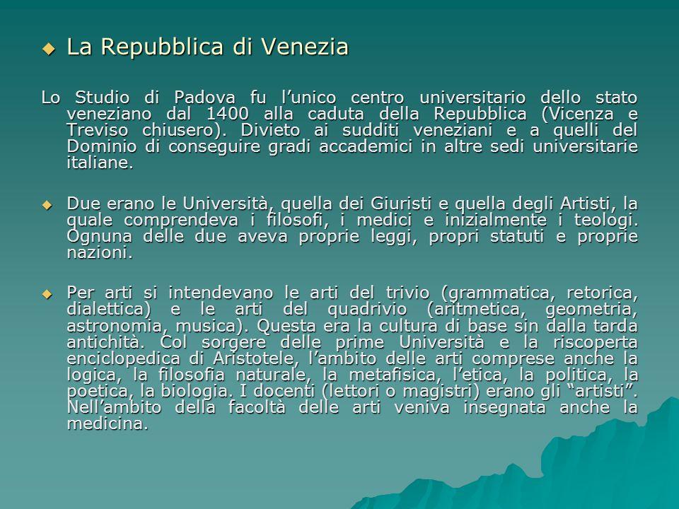 La Repubblica di Venezia La Repubblica di Venezia Lo Studio di Padova fu lunico centro universitario dello stato veneziano dal 1400 alla caduta della