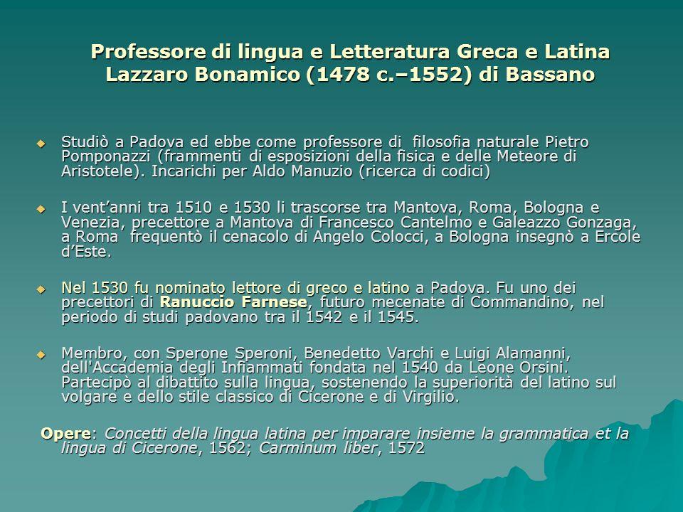 Professore di lingua e Letteratura Greca e Latina Lazzaro Bonamico (1478 c.–1552) di Bassano Professore di lingua e Letteratura Greca e Latina Lazzaro