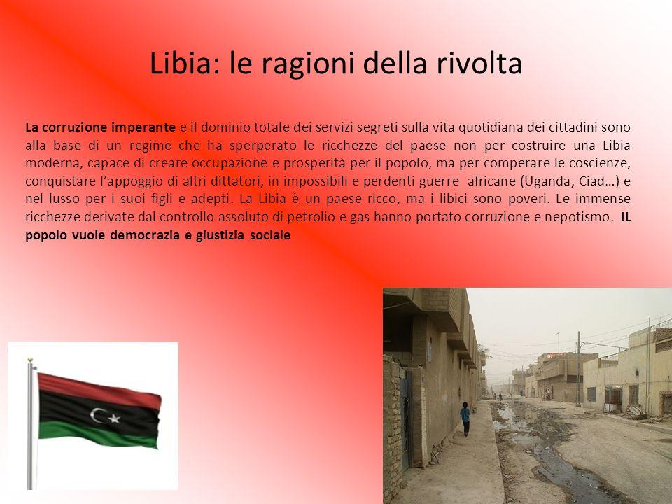 Libia: le ragioni della rivolta La corruzione imperante e il dominio totale dei servizi segreti sulla vita quotidiana dei cittadini sono alla base di