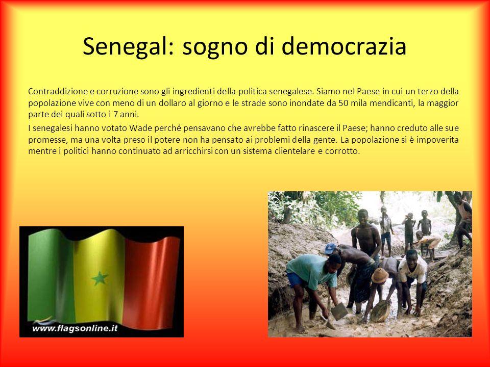 Senegal: sogno di democrazia Contraddizione e corruzione sono gli ingredienti della politica senegalese. Siamo nel Paese in cui un terzo della popolaz