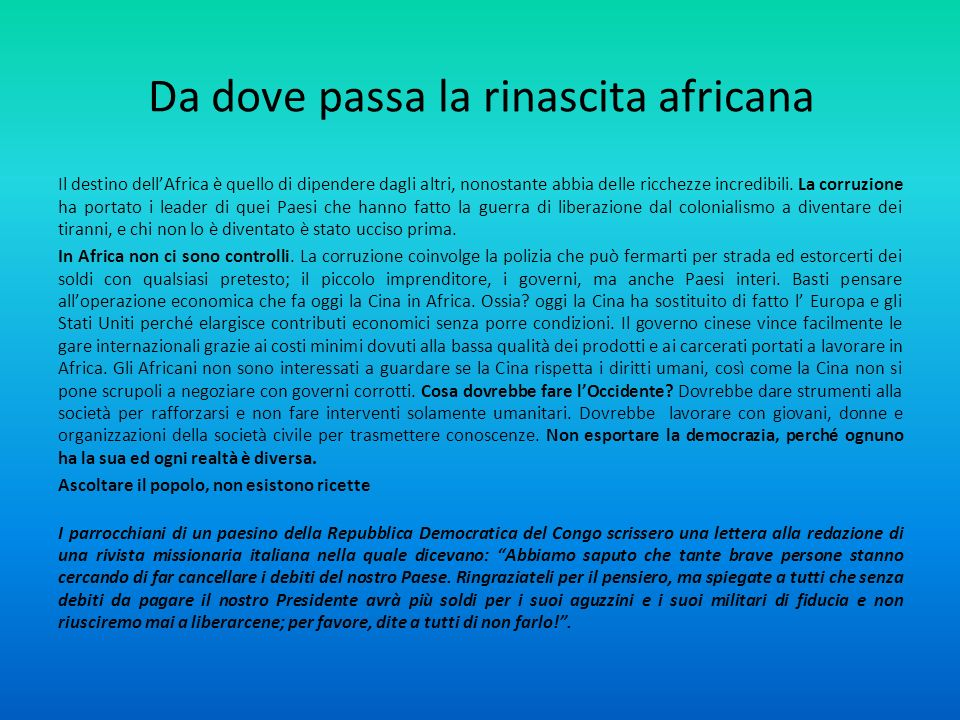 Da dove passa la rinascita africana Il destino dellAfrica è quello di dipendere dagli altri, nonostante abbia delle ricchezze incredibili. La corruzio