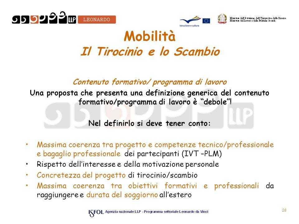 Mobilità Il Tirocinio e lo Scambio Contenuto formativo/ programma di lavoro Una proposta che presenta una definizione generica del contenuto formativo