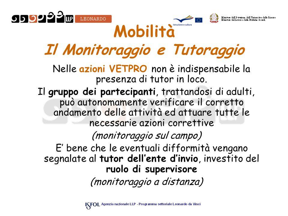 Mobilità Il Monitoraggio e Tutoraggio Nelle azioni VETPRO non è indispensabile la presenza di tutor in loco. Il gruppo dei partecipanti, trattandosi d