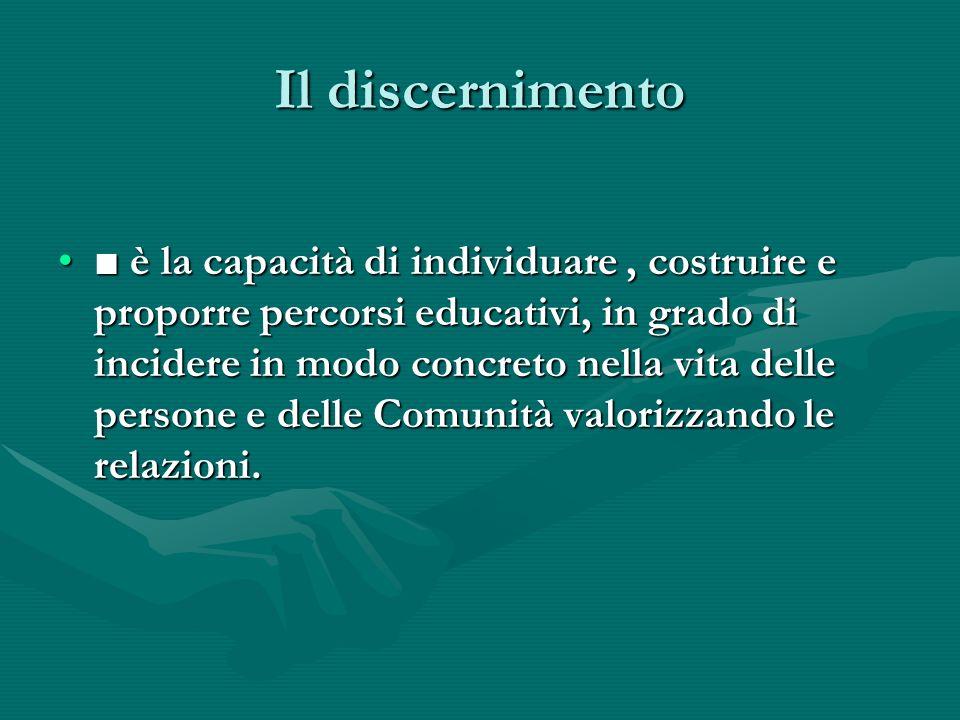 Il discernimento è la capacità di individuare, costruire e proporre percorsi educativi, in grado di incidere in modo concreto nella vita delle persone