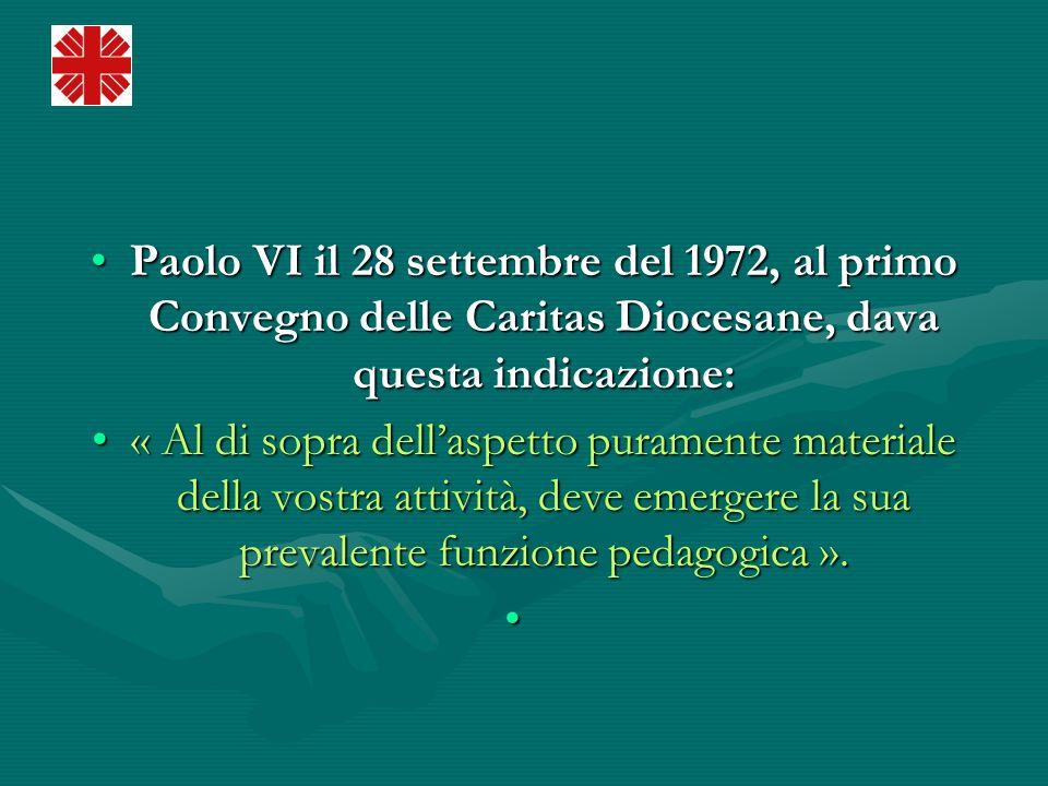 Paolo VI il 28 settembre del 1972, al primo Convegno delle Caritas Diocesane, dava questa indicazione:Paolo VI il 28 settembre del 1972, al primo Conv