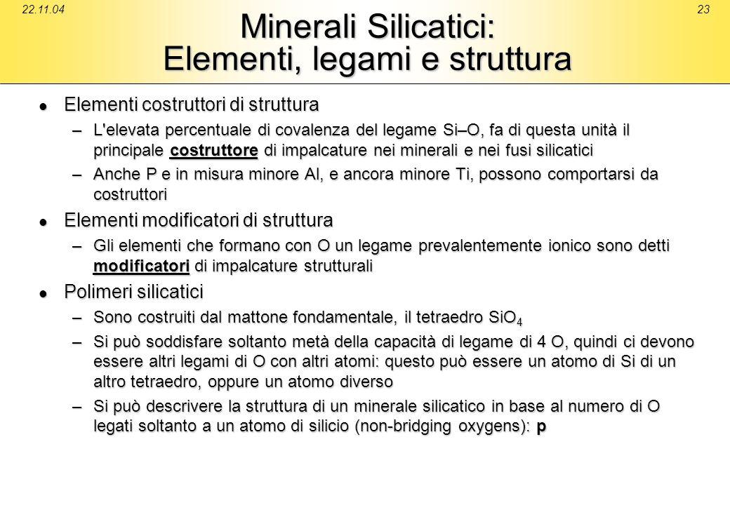 22.11.0423 Minerali Silicatici: Elementi, legami e struttura Elementi costruttori di struttura Elementi costruttori di struttura –L'elevata percentual
