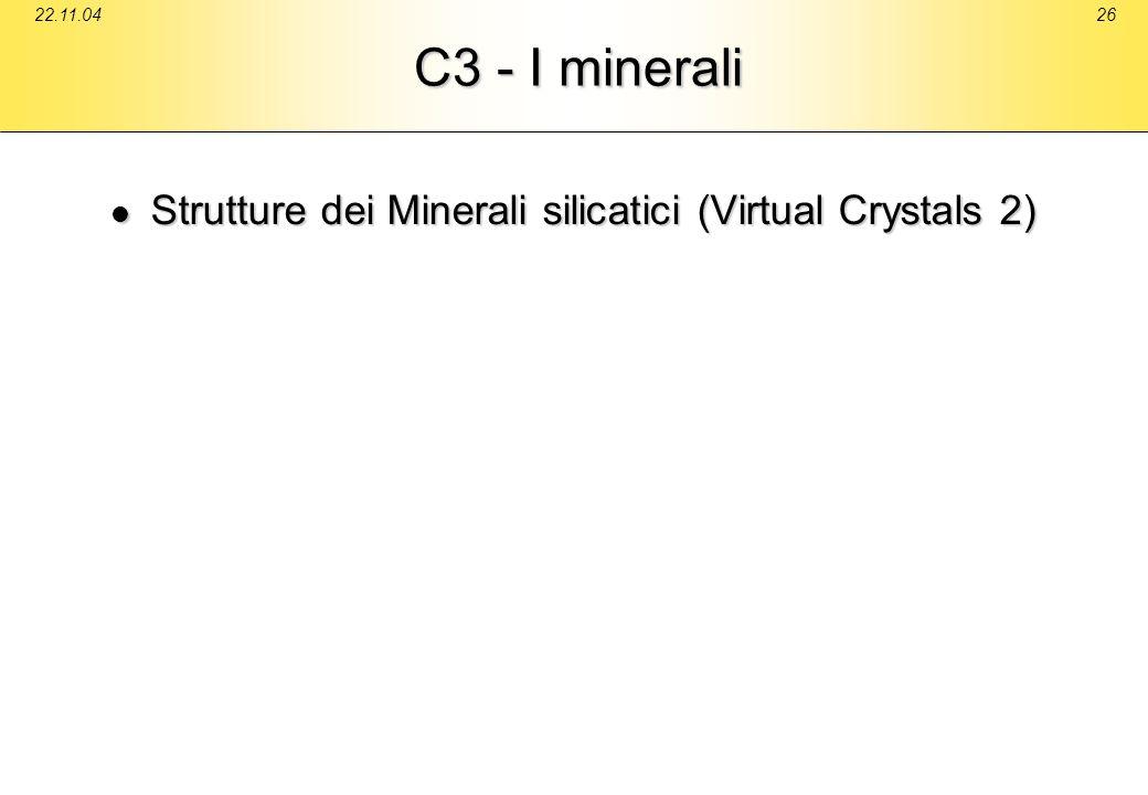22.11.0426 C3 - I minerali Strutture dei Minerali silicatici (Virtual Crystals 2) Strutture dei Minerali silicatici (Virtual Crystals 2)