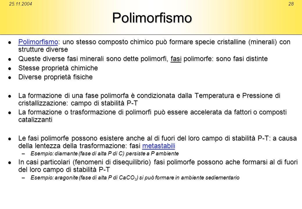 25.11.200428Polimorfismo Polimorfismo: uno stesso composto chimico può formare specie cristalline (minerali) con strutture diverse Polimorfismo: uno s