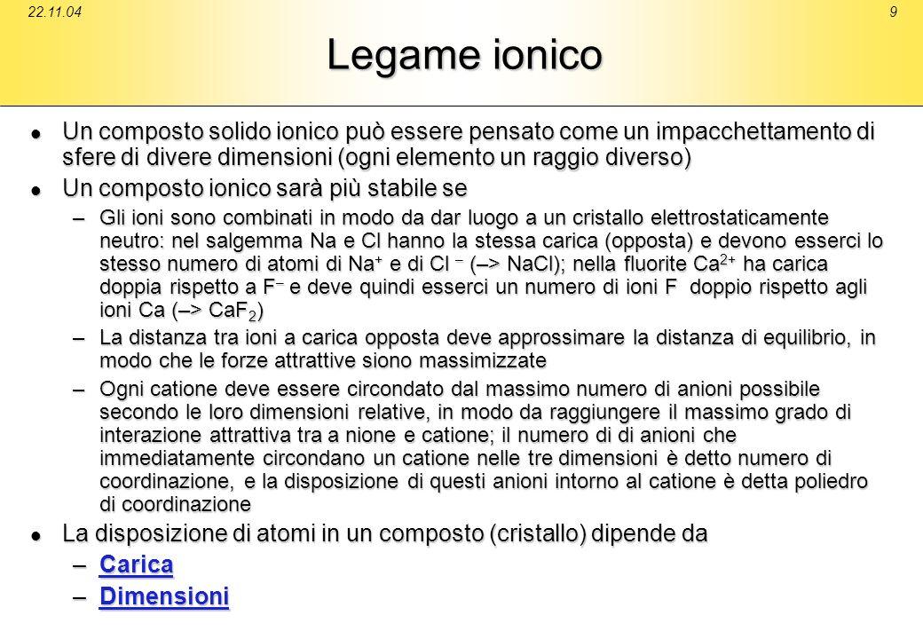 22.11.049 Legame ionico Un composto solido ionico può essere pensato come un impacchettamento di sfere di divere dimensioni (ogni elemento un raggio d
