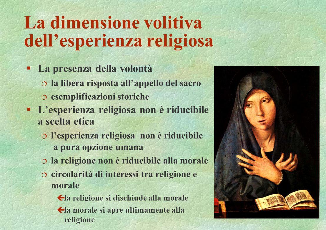 La dimensione volitiva dellesperienza religiosa §La presenza della volontà ¦ la libera risposta allappello del sacro ¦ esemplificazioni storiche §Lesp