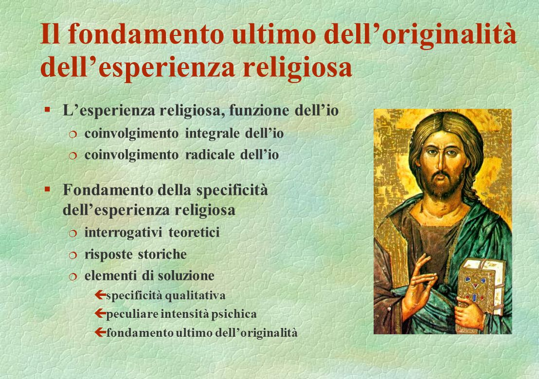 Il fondamento ultimo delloriginalità dellesperienza religiosa §Lesperienza religiosa, funzione dellio ¦ coinvolgimento integrale dellio ¦ coinvolgimen