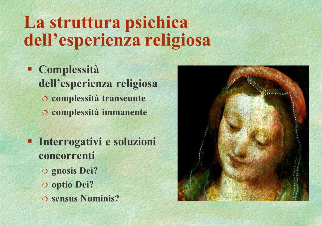 La struttura psichica dellesperienza religiosa §Complessità dellesperienza religiosa ¦ complessità transeunte ¦ complessità immanente §Interrogativi e