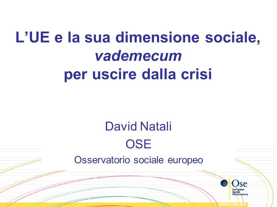LUE e la sua dimensione sociale, vademecum per uscire dalla crisi David Natali OSE Osservatorio sociale europeo