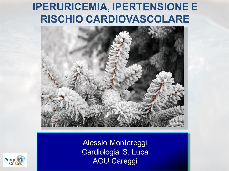IPERURICEMIA, IPERTENSIONE E RISCHIO CARDIOVASCOLARE Alessio Montereggi Cardiologia S. Luca AOU Careggi