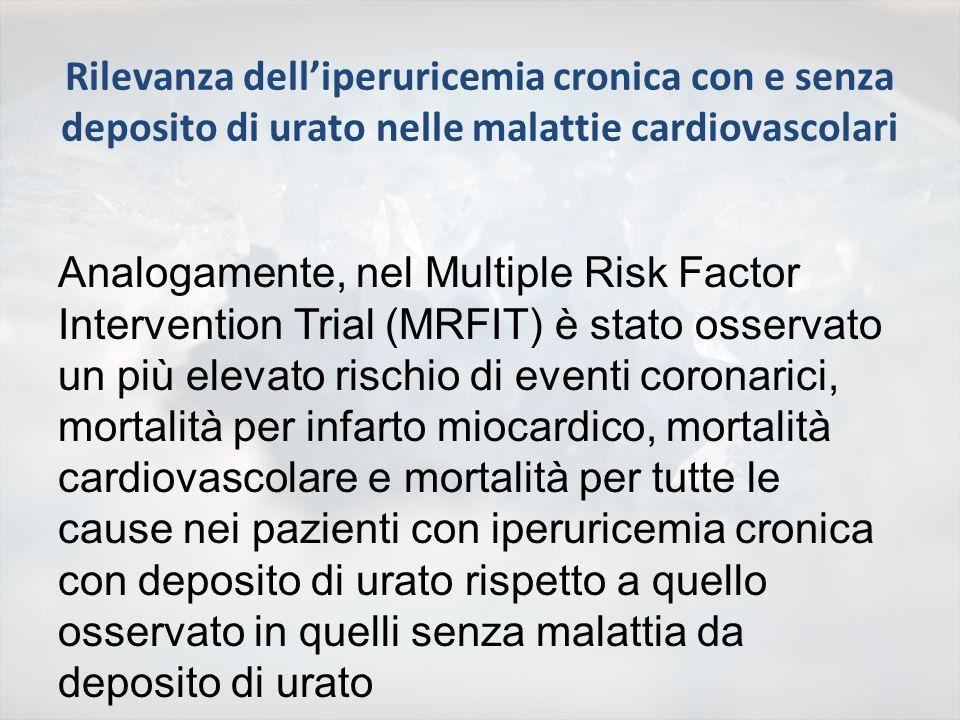 Rilevanza delliperuricemia cronica con e senza deposito di urato nelle malattie cardiovascolari Analogamente, nel Multiple Risk Factor Intervention Tr