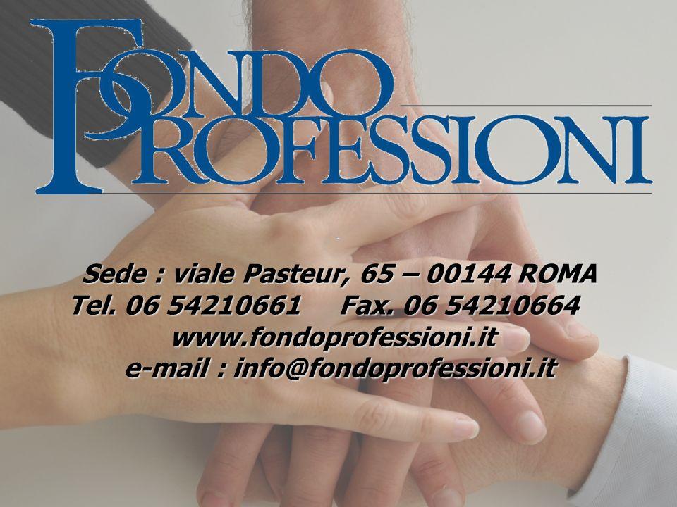 Sede : viale Pasteur, 65 – 00144 ROMA Tel. 06 54210661Fax. 06 54210664 www.fondoprofessioni.it e-mail : info@fondoprofessioni.it