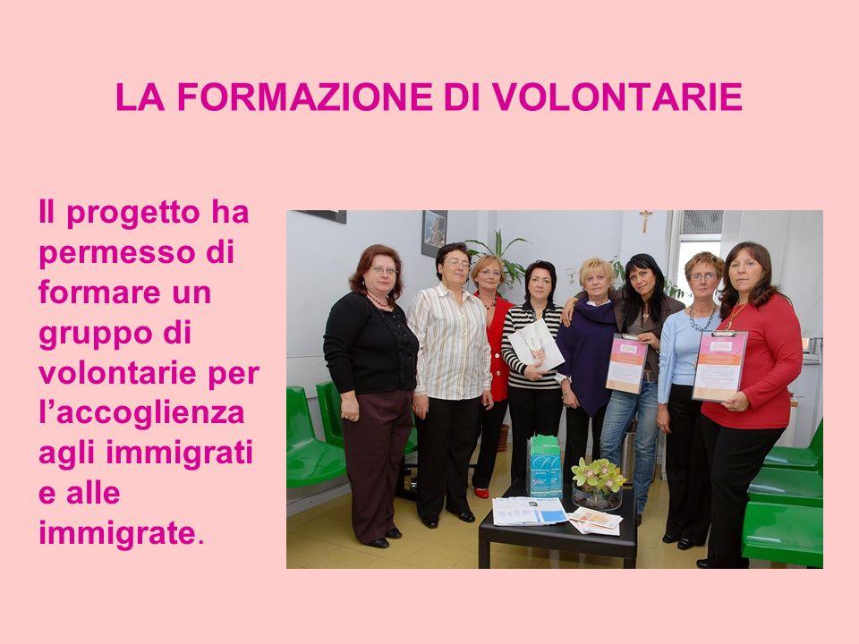 LA FORMAZIONE DI VOLONTARIE Il progetto ha permesso di formare un gruppo di volontarie per laccoglienza agli immigrati e alle immigrate.