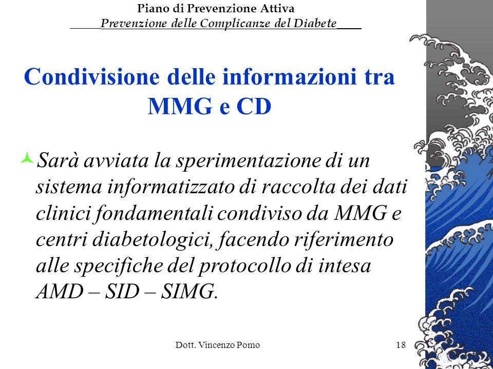 Dott. Vincenzo Pomo18 Condivisione delle informazioni tra MMG e CD Sarà avviata la sperimentazione di un sistema informatizzato di raccolta dei dati c