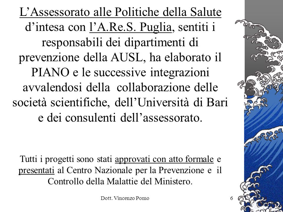 Dott. Vincenzo Pomo6 LAssessorato alle Politiche della Salute dintesa con lA.Re.S. Puglia, sentiti i responsabili dei dipartimenti di prevenzione dell