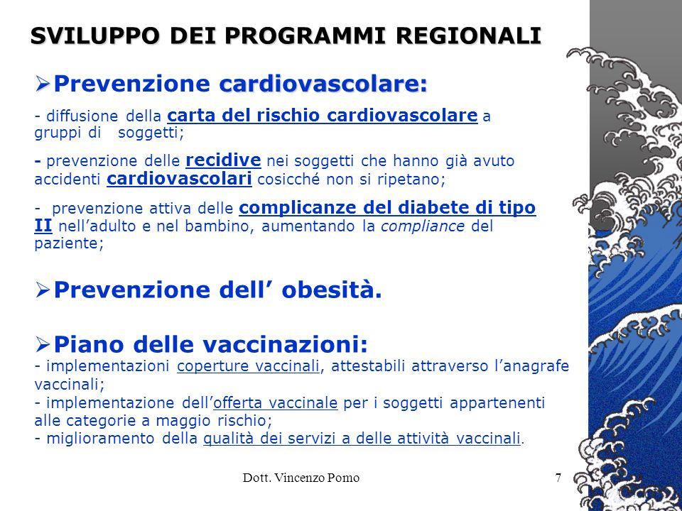 Dott. Vincenzo Pomo7 cardiovascolare: Prevenzione cardiovascolare: - diffusione della carta del rischio cardiovascolare a gruppi di soggetti; - preven
