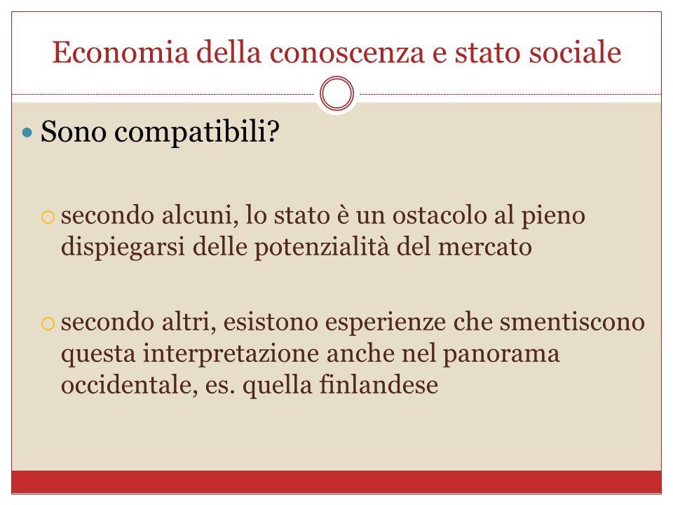 Economia della conoscenza e stato sociale Sono compatibili? secondo alcuni, lo stato è un ostacolo al pieno dispiegarsi delle potenzialità del mercato