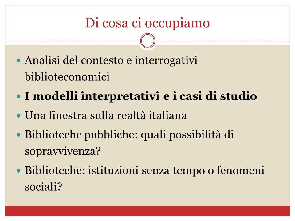 Di cosa ci occupiamo Analisi del contesto e interrogativi biblioteconomici I modelli interpretativi e i casi di studio Una finestra sulla realtà itali