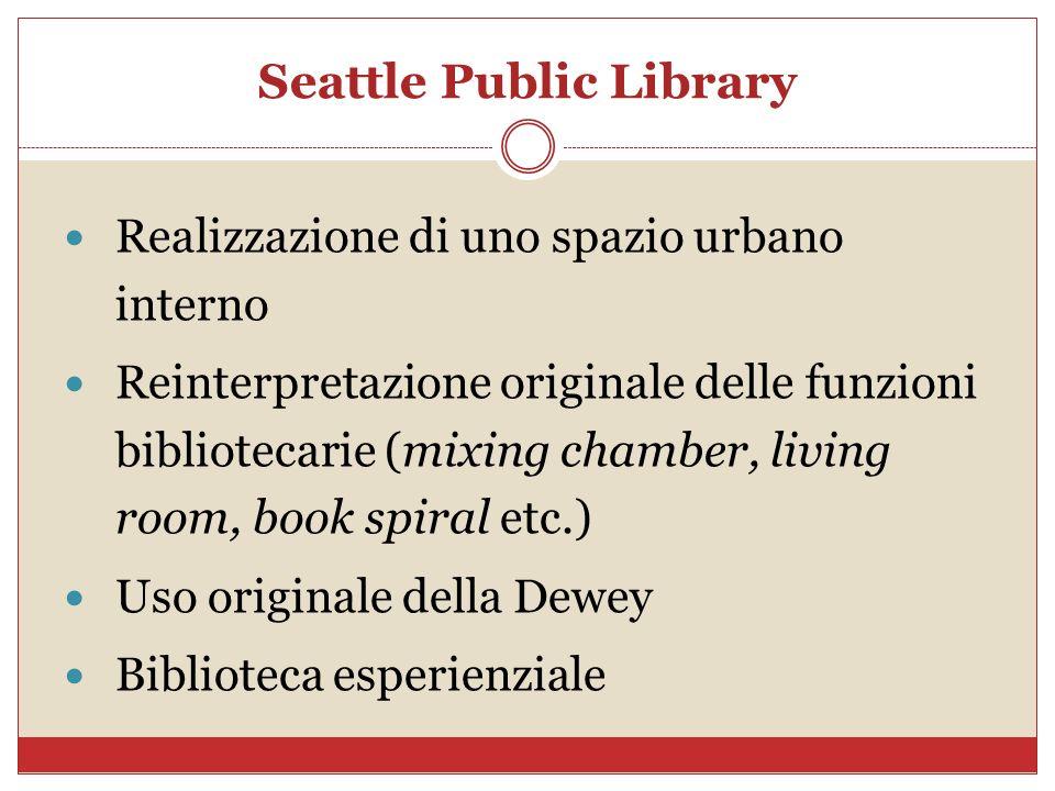 Seattle Public Library Realizzazione di uno spazio urbano interno Reinterpretazione originale delle funzioni bibliotecarie (mixing chamber, living roo